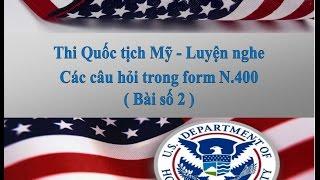 Thi Quốc tịch Mỹ - Luyện nghe - Các câu hỏi trong N400 (Bài số 2)