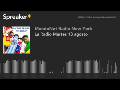 La Radio Martes 18 agosto (part 4 of 11)
