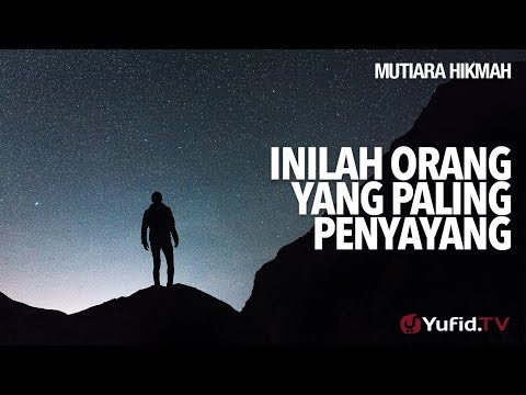 Mutiara Hikmah: Inilah Orang Yang Paling Penyayang - Ustadz Muhammad Nuzul Dzikir, Lc.