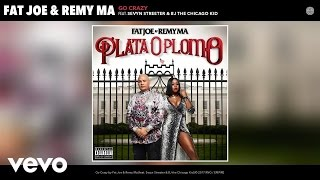 Fat Joe, Remy Ma - Go Crazy (Audio) ft. Sevyn Streeter, BJ the Chicago Kid