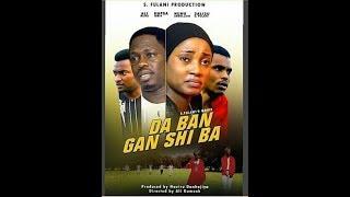 Da Ban Ganshi Ba 3&4 Latest Hausa Films 2017