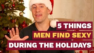 5 Things Men Find Sexy During the Holidays | Dating Advice For Women by Mat Boggs