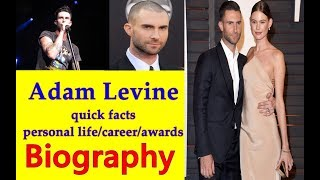 Adam Levine Biography || quick facts || childhood || personal life || career || awards ||