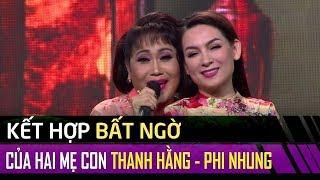 Kết hợp bất ngờ của '2 mẹ con' Thanh Hằng - Phi Nhung khiến khán giả vô cùng thích thú