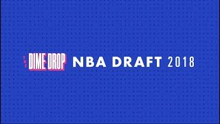 "2018 NBA Dime Drop ""Best Fit/What Would I Do"" Mock Draft"