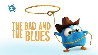 Angry Birds Blues   The Bad And The Blues - S1 Ep23 #NEW