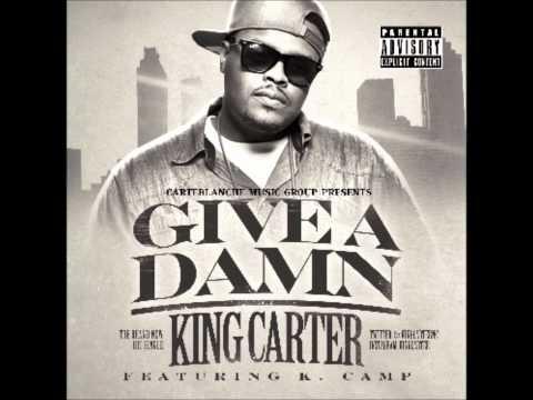 """GIVE A DAMN"" KING CARTER FT. K. CAMP prod. Krazy Figz"