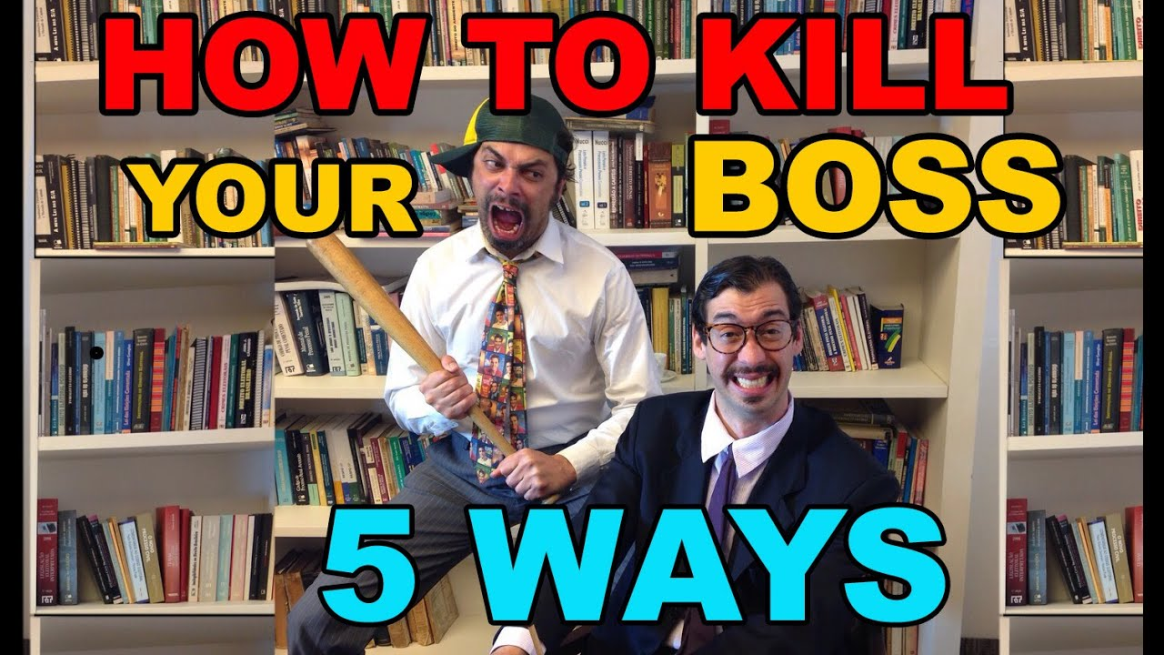 How to kill your boss in 5 ways youtube