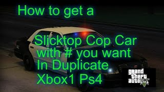How to get a Slick Top Police car in duplicate GTA5, Xbox1, ps4