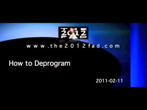 2011-02-11b - How To Deprogram - Part 2 - The 2012 Fad