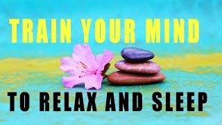 Guided meditation - Train your mind and body to relax, sleep, relieve anxiety