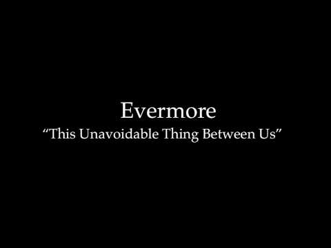 Evermore - This Unavoidable Thing Between Us