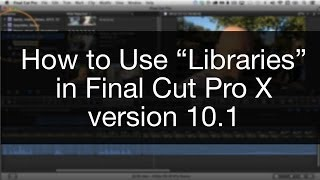 How to Use Libraries in Final Cut Pro X version 10.1 - Izzy Video 254