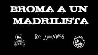 BROMA A UN MADRIDISTA - FACHA Y DEL REAL MADRID