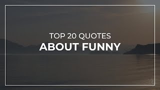 TOP 20 Quotes about Funny | Daily Quotes | Good Quotes | Trendy Quotes