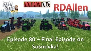 Farming Simulator 15 Gold Edition Sosnovka E80 - Final Episode on Sosnovka