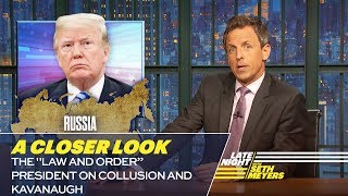"The ""Law and Order"" President on Collusion and Kavanaugh: A Closer Look"