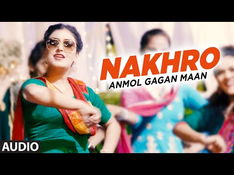 New Punjabi Audio Song | Anmol Gagan Maan: Nakhro | Tiger Style | Preet Kanwal | Latest Punjabi Song