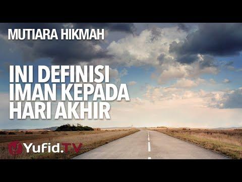 Ini Definisi Iman Kepada Hari Akhir - Ustadz Abdurrahman Thoyib, Lc.