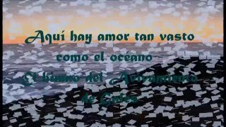 Himno - Aquí Hay Amor tan Vasto Como el Océano  - Here is Love vast as the Ocean