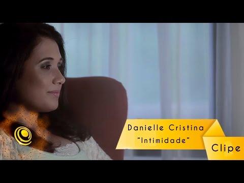 Intimidade - Danielle Cristina (Clipe Oficial HD)