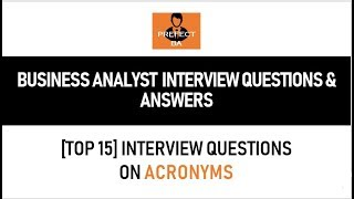 [Top 15] Business Analyst Interview Questions and Answers on Acronyms (Part 4)