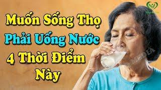 Muốn sống khỏe đến già NHẤT ĐỊNH PHẢI uống nước vào 4 THỜI ĐIỂM VÀNG NÀY