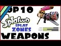 TOP 10 SPLATOON WEAPONS! Splat Zones Mode!