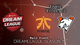 Fnatic vs Virtus.pro | DreamLeague Season 11