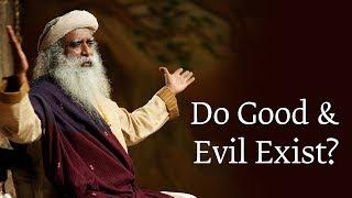 Do Good and Evil Exist? | Sadhguru