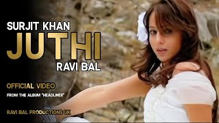 JUTHI - Surjit Khan & Ravi Bal.Official Full Video. Music by Ravi Bal. Album: HEADLINER