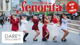 [KPOP IN PUBLIC] (G)I-DLE ((여자)아이들) - Senorita Dance Cover by DARE 데어 from Australia