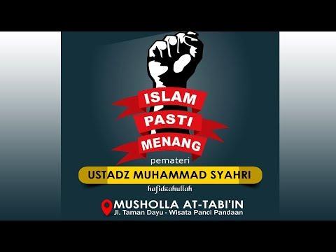 """Kajian Tematik """" ISLAM PASTI MENANG """" Ustadz Muhammad Syahri"""