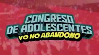 "Video Promocional Congreso de Adolescentes 2015 ""Yo no abandono"""