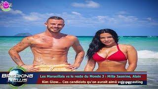 LES MARSEILLAIS VS LE RESTE DU MONDE 3 : MILLA JASMINE, ALAIN   KIM GLOW... CES CANDIDATS QU'O