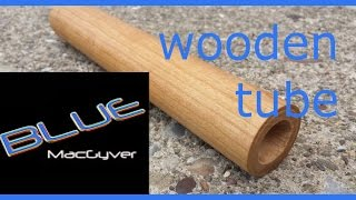 How to Make a Wooden Tube!
