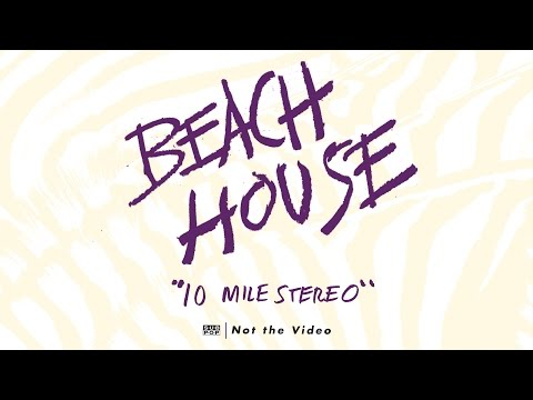 Beach House - 10 Mile Stereo