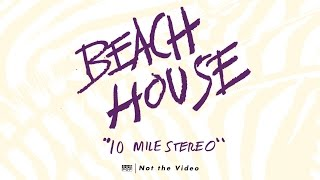 Watch Beach House 10 Mile Stereo video