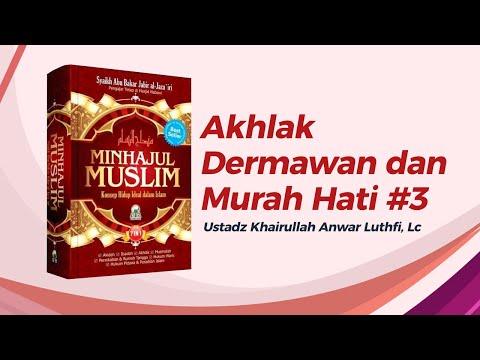 Akhlak Dermawan Dan Murah Hati #3 - Ustadz Khairullah Anwar Luthfi, Lc