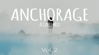Anchorage Volume 2 // A Chill Mix [Best of 2017]