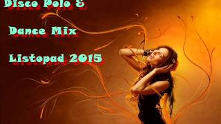 Disco Polo & Dance Mix Listopad 2015 MEGA HITY PREMIERA
