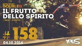 04 Ottobre 2014 | Il frutto dello Spirito | DoubleG