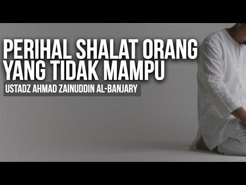Perihal Shalat Orang yang Tidak Mampu - Ustadz Ahmad Zainuddin Al-Banjary