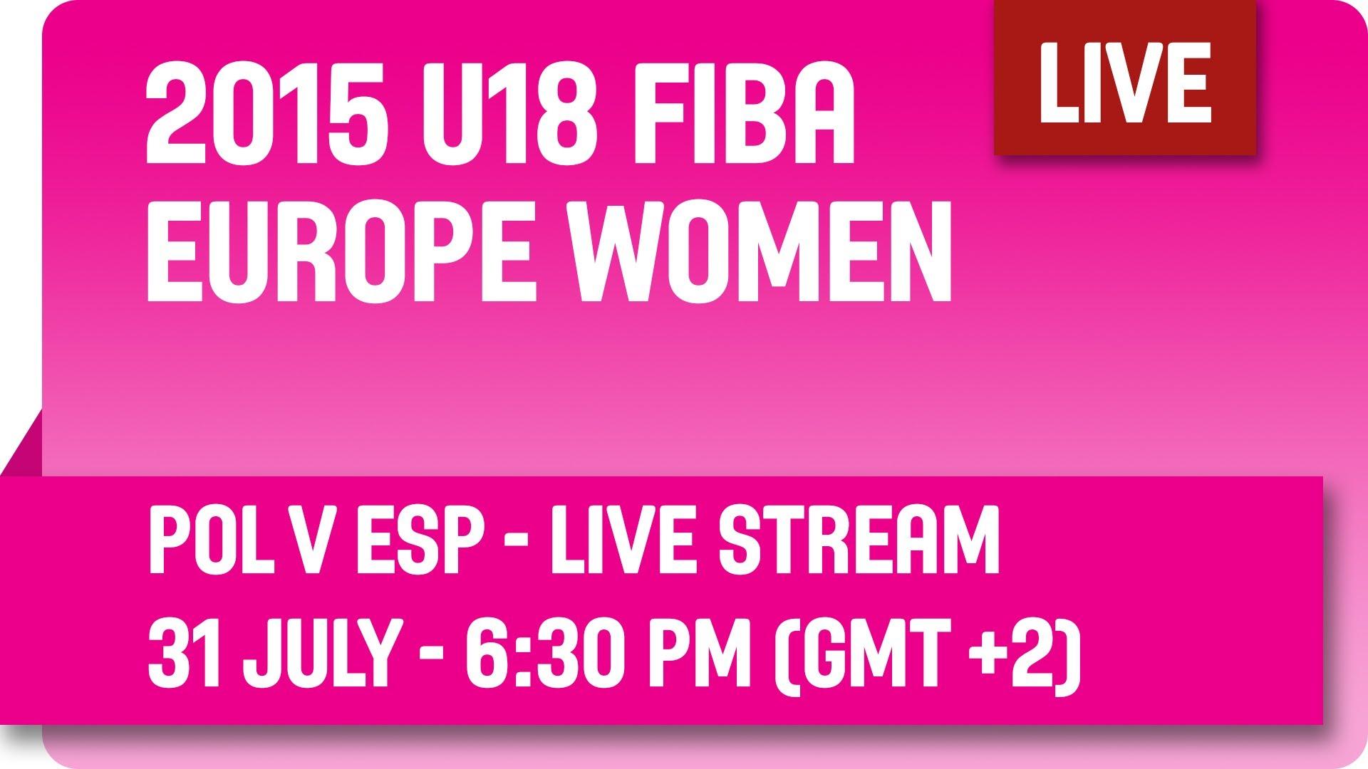 Poland v Spain - Group B - Live Stream - 2015 U18 European Championship Women