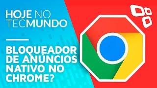 Bloqueador de anúncios nativo no Chrome? - Hoje no TecMundo