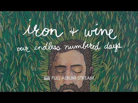 Iron amp Wine - Our Endless Numbered Days FULL ALBUM STREAM
