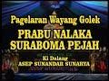 Wayang Golek: PRABU NALAKA SURABOMA PEJAH   Asep Sunandar Sunarya