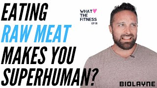 Eating Raw Meat Makes You Superhuman? What The fitness EP. 11