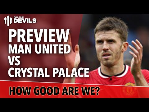 How Good Are We? | Manchester United Vs Crystal Palace | Match Preview