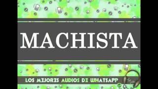 MACHISTA - Los Mejores Audios De WhatsApp